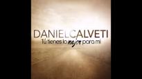 Tu Tienes Lo Mejor Para Mi - Daniel Calveti (2015).mp4