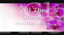 All The Glory Alexis Spight lyrics.flv