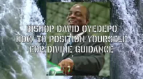 Bishop OyedepoHow To Position Yourself For Divine Guidance