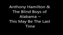 Anthony Hamilton & The Blind Boys of Alabama - Maybe my last time.flv