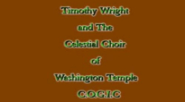 HE STEPS RIGHT IN TIMOTHY WRIGHT & THE CELESTIAL CHOIR.flv