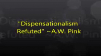 Dispensationalism Refuted A.W. Pink