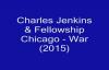 Charles Jenkins & Fellowship Chicago - War (2015).flv