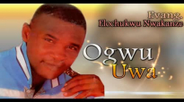 Evang. Elochukwu Nkwakanze - Ogwu Uwa - Nigerian Gospel Music.mp4