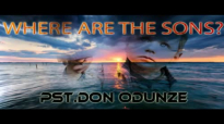 Pst. Don Odunze - Where Are The Sons - Latest 2017 Nigerian Gospel Message.mp4