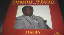 Testify - Timothy Wright & The Concert Choir.flv