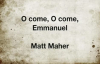 O Come O Come Emmanuel Matt Maher.mp4