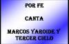 MARCOS YAROIDE Y TERCER CIELO POR FE CON LETRA.mp4