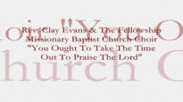 Audio You Ought To Take The Time Out To Praise The Lord_ Rev. Clay Evans & The Ship.flv