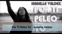 Por Ti Peleo Yo - Isabell Valdez.mp4