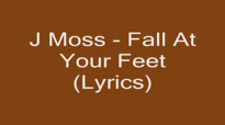 J Moss - Fall At Your Feet (Lyrics).flv
