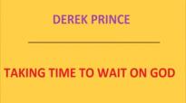 Taking Time To Wait On God. Derek Prince. Audio sermon.3gp