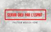 Servir DIEU par l'esprit. Pasteur Moussa KONE.mp4
