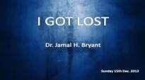 Dr Jamal H Bryant 2015 I Got Lost Dr Jamal H Bryant Sermons