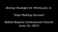 Bishop Rudolph W. McKissick, Jr. Stop Making Excuses