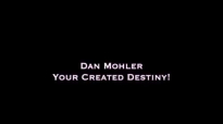 Dan Mohler - Your AMAZING Created Destiny.mp4