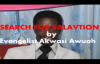 Search for Salvation by Evangelist Akwasi Awuah