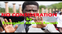 NO CONSIDERATION by EVANGELIST AKWASI AWUAH