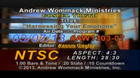 Andrew Wommack, Harnessing Your Emotions Self Centeredness The Source of All Grief Thursday Mar