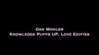 Dan Mohler - Knowledge Puffs Up, Love Edifies.mp4