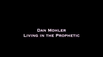 Dan Mohler - Living in the Prophetic.mp4