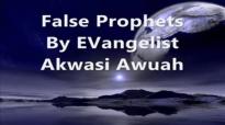 False Prophets By Evangelist Akwasi Awuah
