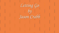 Letting Go by Jason Crabb - Video with Lyrics.flv