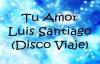 Luis Santiago Tu Amor.mp4