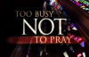 Too Busy Not to Pray Small Group Bible Study by Bill Hybels.flv