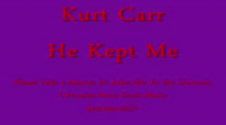 Kurt Carr - He Kept Me.flv