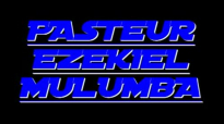PASTEUR EZEKIEL MULUMBA (52).flv