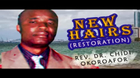 Rev. Dr. Chidi Okoroafor - New Hairs ( Restoration) - Latest 2018 Nigerian Gospe.mp4
