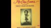 Rev. Clay Evans The Prayer - The Sweet Hour of Prayer.flv