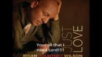 All I Need-Brian Courtney Wilson.flv
