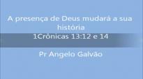 A presença de Deus mudará a sua vida - Pr Angelo Galvão 2014