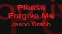 Jason Crabb - Please Forgive Me.flv