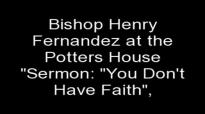 Sermon U Don't Have Faith, by bishop Henry Fernandez.flv