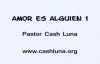 Amor es alguien 1  Cash Luna