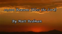 10,000 Reasons (Bless the Lord) by Matt Redman.mp4