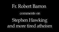 Fr. Robert Barron on Stephen Hawking and Atheism.flv
