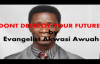 Dont destroy your future by Evangelist Akwasi Awuah