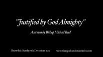 Justified by God Almighty  Bishop Michael Reid
