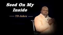 TD Jakes -Seed On My Inside