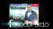 Mike Kalambay - Fongola Likolo - Musique Gospel Congolaise.flv