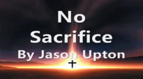 No Sacrifice lyrics - Jason Upton.flv