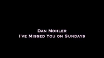 Dan Mohler - I've Missed You on Sundays.mp4