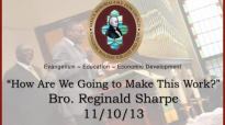 How Are We Going to Make This Work - Bro. Reginald Sharpe (11_10_13).flv