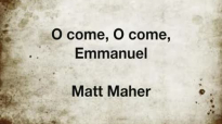 O Come O Come Emmanuel Matt Maher.flv