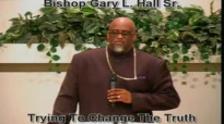 Trying to Change The Truth - 7.7.13 - West Jacksonville COGIC - Bishop Gary L. Hall Sr.flv