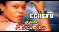 Sis. Ijeuru Echefu - Odighi Echefu - Nigerian Gospel Music.mp4
